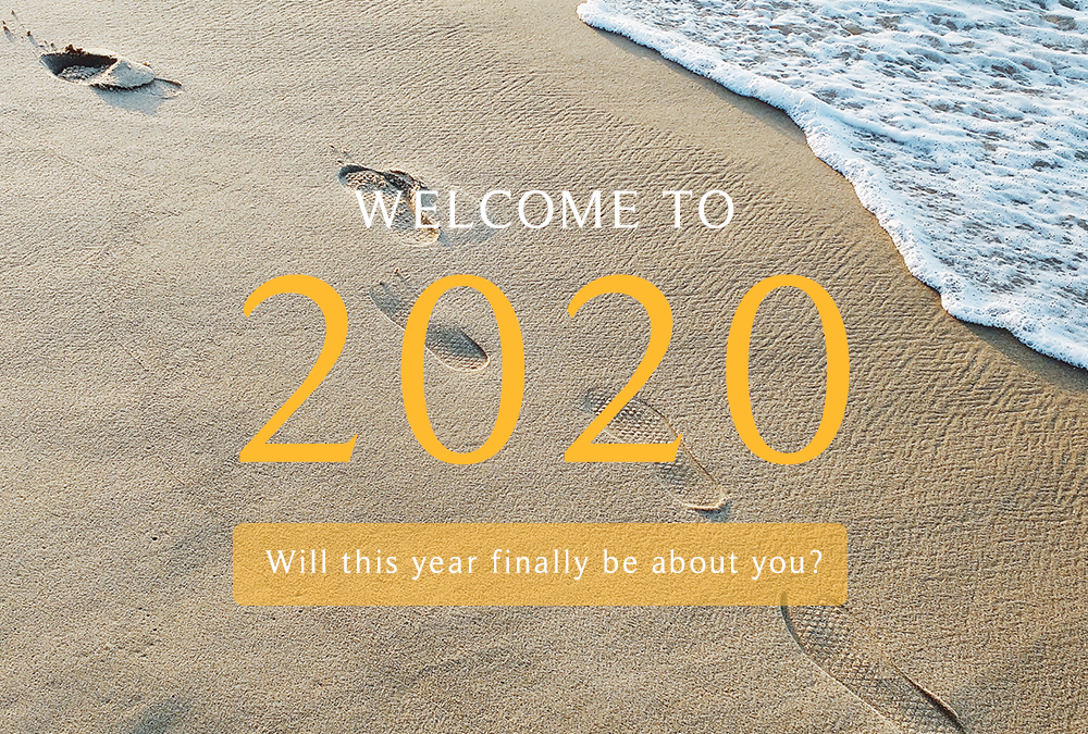 Welcome to 2020 – Will this year finally be about YOU?